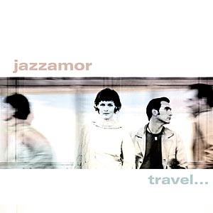 Jazzamor - Travel In Order Not To Arrive (2006)